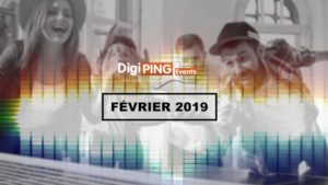 Digiping Events - Février 2019